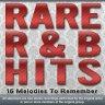 Rare R&B Hits -16 Hard To Find Rhythm & Blues Classics